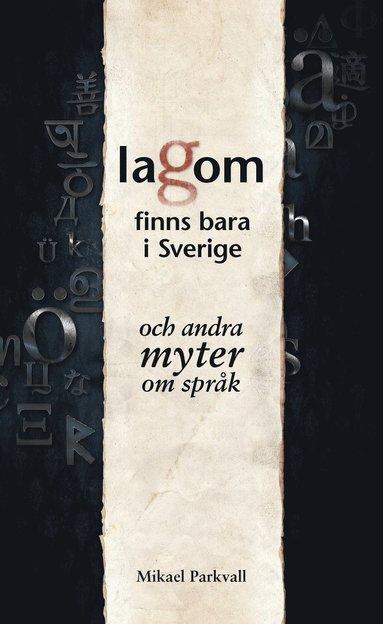 bokomslag Lagom finns bara i Sverige : och andra myter om språk