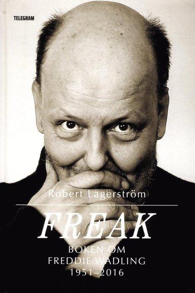 bokomslag Freak : boken om Freddie Wadling