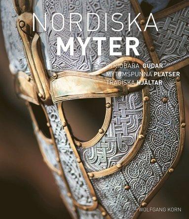 bokomslag Nordiska myter : krigslystna gudar, sagoomspunna platser, tragiska hjältar