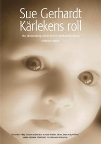 bokomslag Kärlekens roll : hur känslomässig närhet formar spädbarnets hjärna