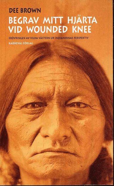 bokomslag Begrav mitt hjärta vid Wounded Knee : erövringen av Vilda Västern ur indianernas perspektiv