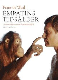 Empatins tidsålder : hur naturen lär oss skapa ett humanare samhälle