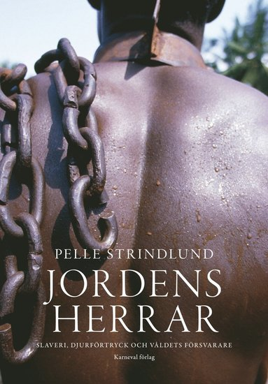 bokomslag Jordens herrar : slaveri, djurförtryck och våldets försvarare