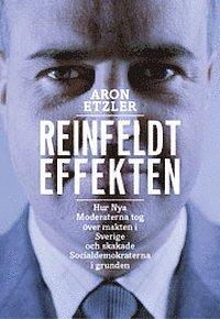 bokomslag Reinfeldteffekten : hur nya moderaterna tog över makten i Sverige och skakade socialdemokraterna i grunden