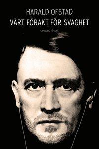 bokomslag Vårt förakt för svaghet : nazismens normer och värderingar - och våra egna