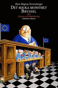 bokomslag Det mjuka monstret Bryssel : eller Europas omyndigförklaring