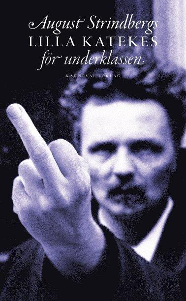 August Strindbergs lilla katekes för underklassen = Liten katekes för de ännu vanmäktiga 1