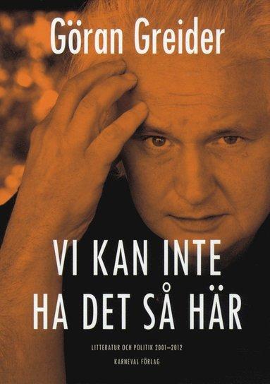 bokomslag Vi kan inte ha det så här : litteratur och politik 2001-2012