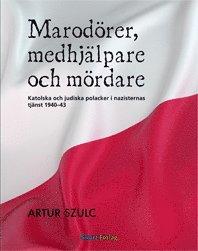 bokomslag Marodörer, medhjälpare och mördare : katolska och judiska polacker i nazisternas tjänst 1940-1943