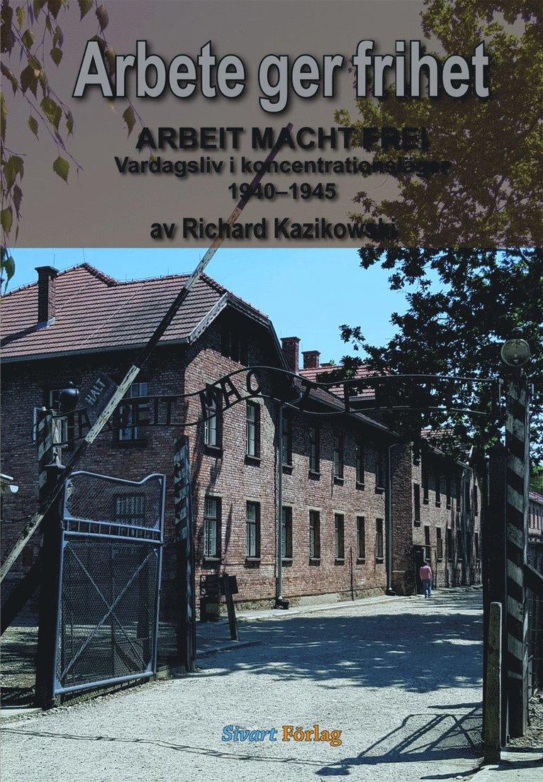 Arbete ger frihet : vardagsliv i koncentrationsläger 1940-1945 1