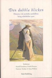 bokomslag Den dubbla blicken : historia i de nordiska samhällena kring sekelskiftet 1900