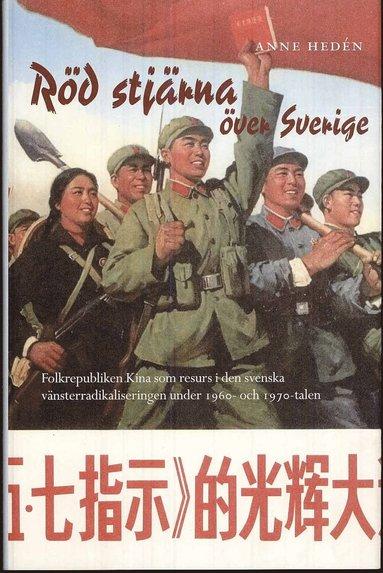 bokomslag Röd stjärna över Sverige : Folkrepubliken Kina som resurs i den svenska vänsterradikaliseringen under 1960- och 1970-talen