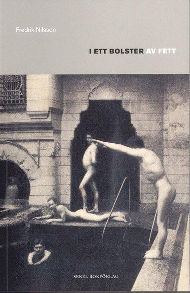 bokomslag I ett bolster av fett : en kulturhistoria om övervikt, manlighet och klass