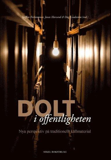 bokomslag Dolt i offentligheten : nya perspektiv på tradionellt källmaterial