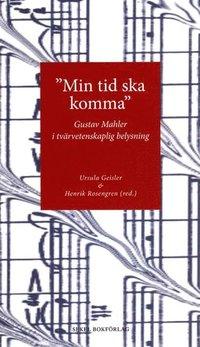 """bokomslag """"Min tid ska komma"""" : Gustav Mahler i tvärvetenskaplig belysning"""