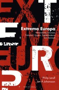 bokomslag Extrema Europa : nationalchauvinismens framväxt i Ungern, Nederländerna och Danmark