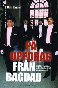 bokomslag På uppdrag från Bagdad : Saddam Husseins underrättelsetjänst på svensk mark