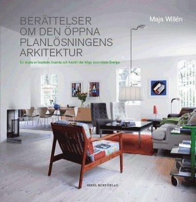 bokomslag Berättelser om den öppna planlösningens arkitektur : en studie av bostäder, boende och livsstil i det tidiga 2000-talets Sverige