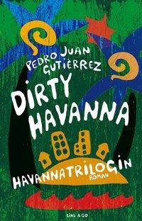 bokomslag Dirty Havanna : Havanna-trilogin