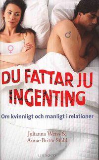 bokomslag Du fattar ju ingenting : om manligt och kvinnligt i relationer