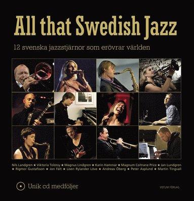 bokomslag All that Swedish Jazz : 12 svenska jazzstjärnor som erövrar världen