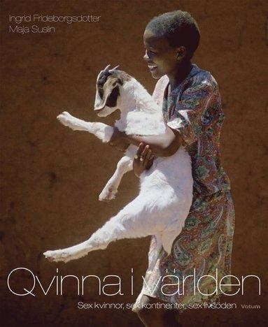 bokomslag Qvinna i världen : sex kvinnor, sex kontinenter, sex livsöden