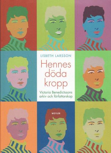 bokomslag Hennes döda kropp : Victoria Benedictssons arkiv och författarskap