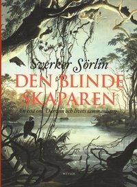 bokomslag Den blinde skaparen : en essä om Darwin och livets sammanhang