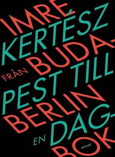 bokomslag Från Budapest till Berlin : en dagbok