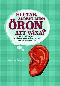 bokomslag Slutar aldrig mina öron att växa? : 70 andra frågor som håller dig vaken på natten