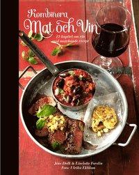 bokomslag Kombinera mat och vin : 15 kapitel om vin med matchande recept
