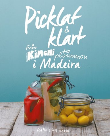 bokomslag Picklat & klart : från kimchi till plommon i madeira