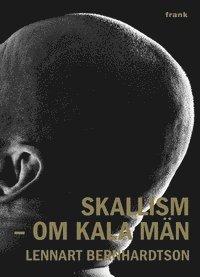 bokomslag Skallism : om kala män