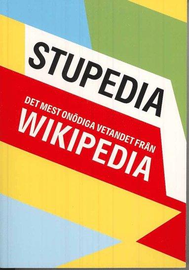 bokomslag Stupedia : de mest onödiga vetandet från