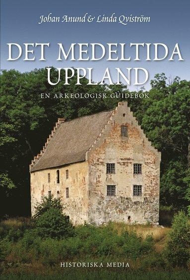 bokomslag Det medeltida Uppland : en arkeologisk guidebok