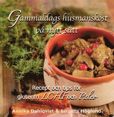 bokomslag Gammaldags husmanskost på nytt sätt : recept och tips för glutenfri LCHF och paleo