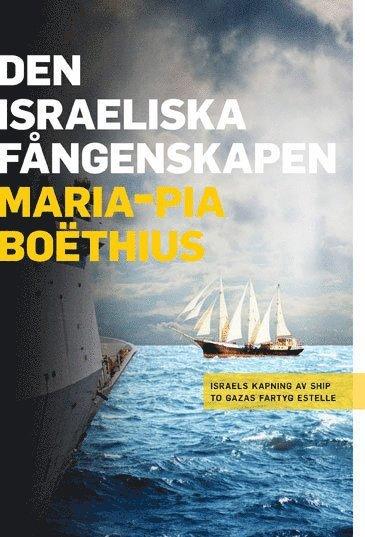 bokomslag Den israeliska fångenskapen : Israels kapning av Ship to Gazas fartyg Estelle