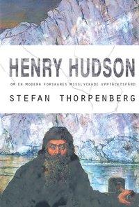 bokomslag Henry Hudson : om en modern forskares misslyckade upptäcktsfärd