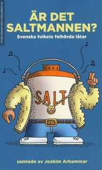 bokomslag Är det Saltmannen? : svenska folkets felhörda låtar