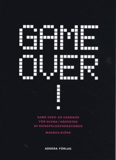 bokomslag Game over! : en handbok för vuxna i närheten av dataspelsgenerationen