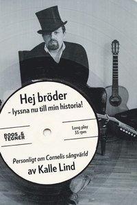 bokomslag Hej bröder - lyssna nu till min historia! : personligt om Cornelis sångvärld