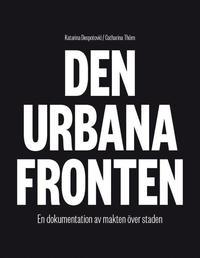 bokomslag Den urbana fronten : en dokumentation av makten över staden