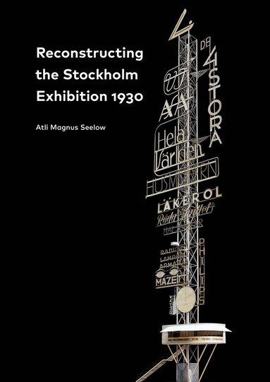bokomslag Reconstructing the Stockholm Exhibition 1930 / Stockholmsutställningen 1930 rekonstruerad