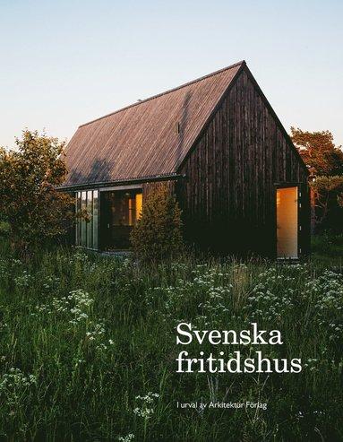 bokomslag Svenska fritidshus : i urval av Arkitektur Förlag