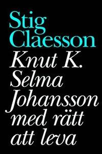 bokomslag Knut K. Selma Johansson med rätt att leva