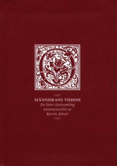 bokomslag Människans visdom : en liten citatsamling sammanställd av Karim Jebari