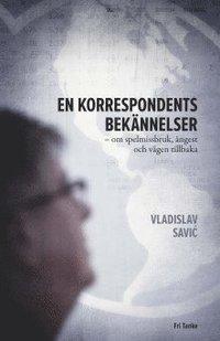 bokomslag En korrespondents bekännelser : om spelmissbruk, ångest och vägen tillbaka