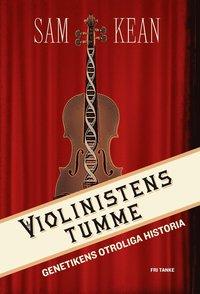 bokomslag Violinistens tumme : genetikens otroliga historia