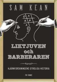 bokomslag Liktjuven och barberaren : hjärnforskningens otroliga historia