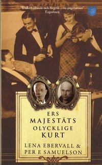 bokomslag Ers Majestäts olycklige Kurt : en roman med verklighetsbakgrund